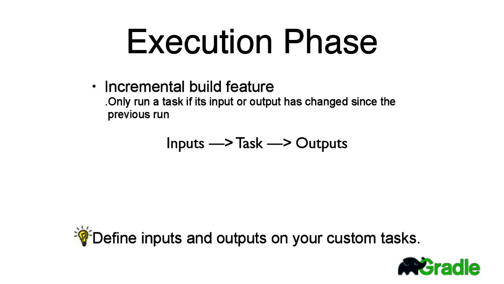 Execution Phase • Incremental build feature .On...