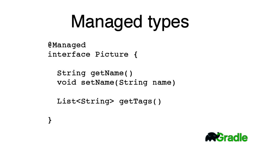 Managed types @Managed interface Picture { Stri...