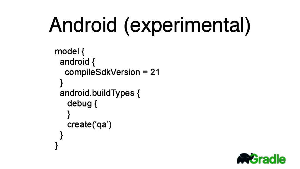 Android (experimental) model { android { comp...