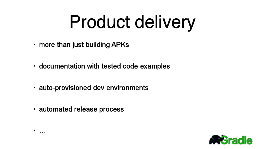 Product delivery • more than just building APKs...