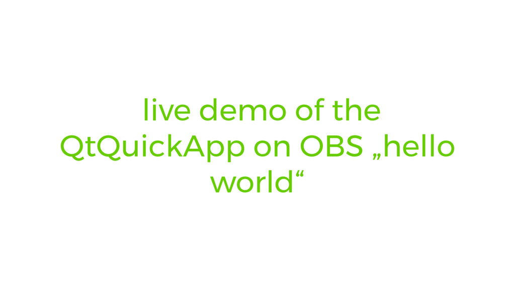 """live demo of the QtQuickApp on OBS """"hello world"""""""