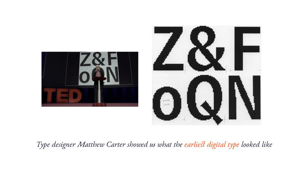 Type designer Matthew Carter showed us what the...
