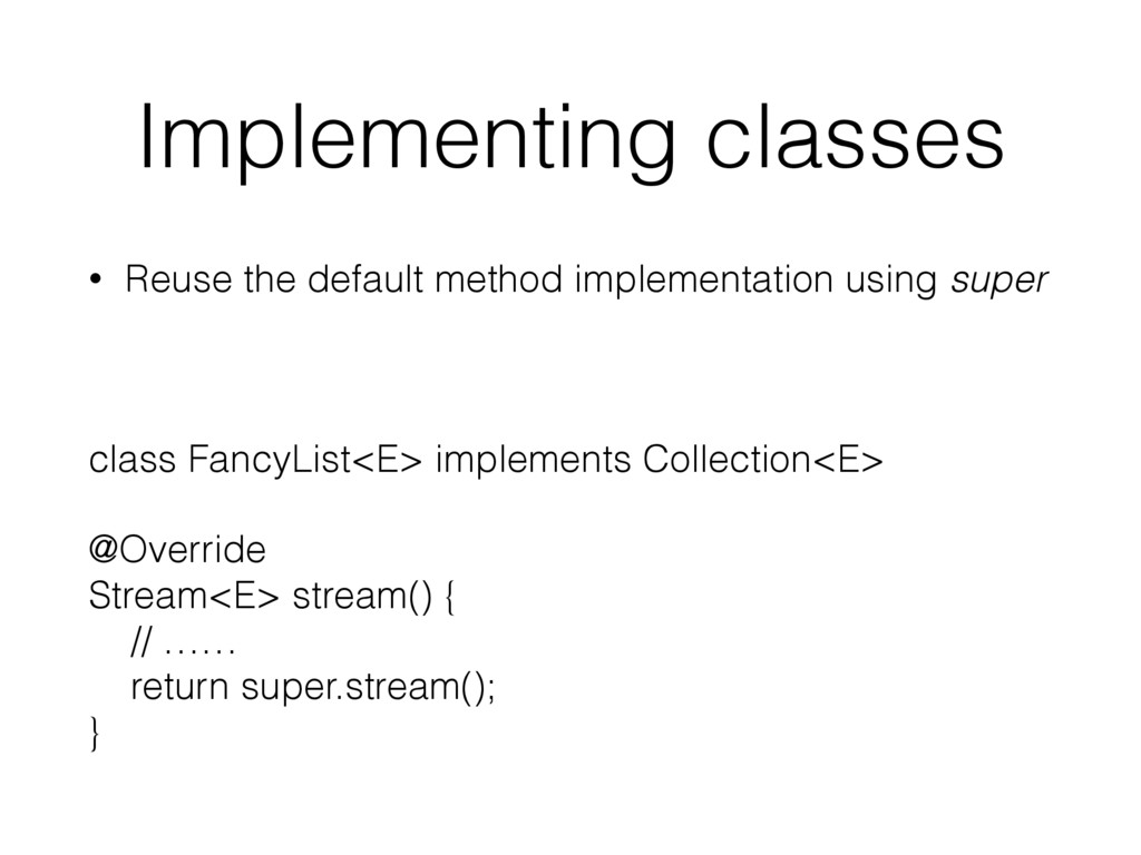 Implementing classes • Reuse the default method...