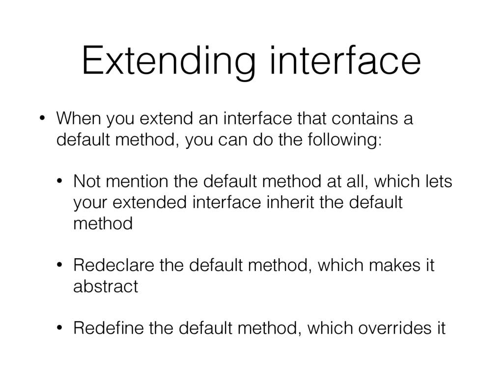 Extending interface • When you extend an interf...