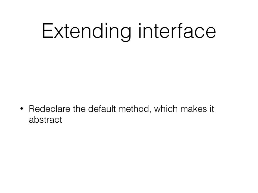 Extending interface • Redeclare the default met...