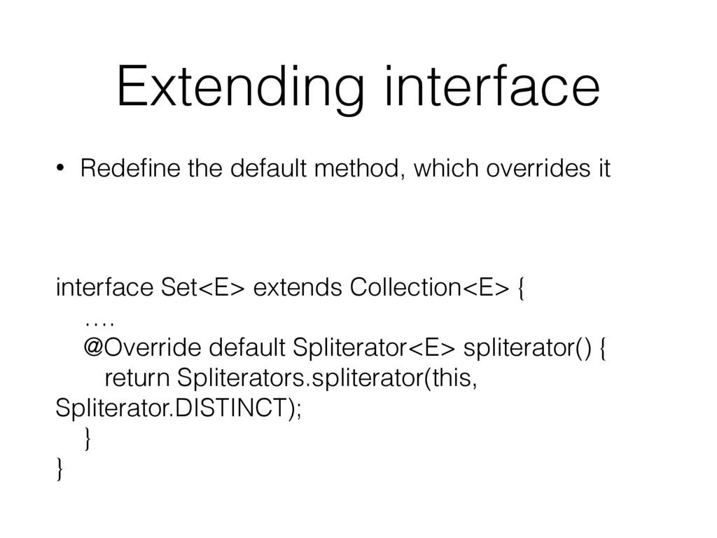 Extending interface • Redefine the default metho...