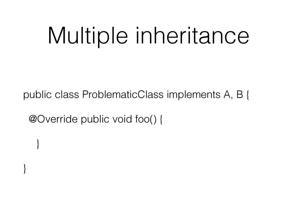 Multiple inheritance public class ProblematicCl...