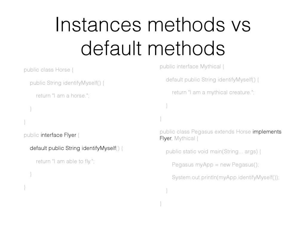 Instances methods vs default methods public cla...