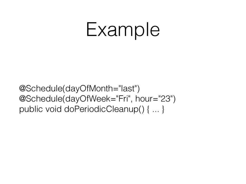"""Example @Schedule(dayOfMonth=""""last"""") @Schedule..."""