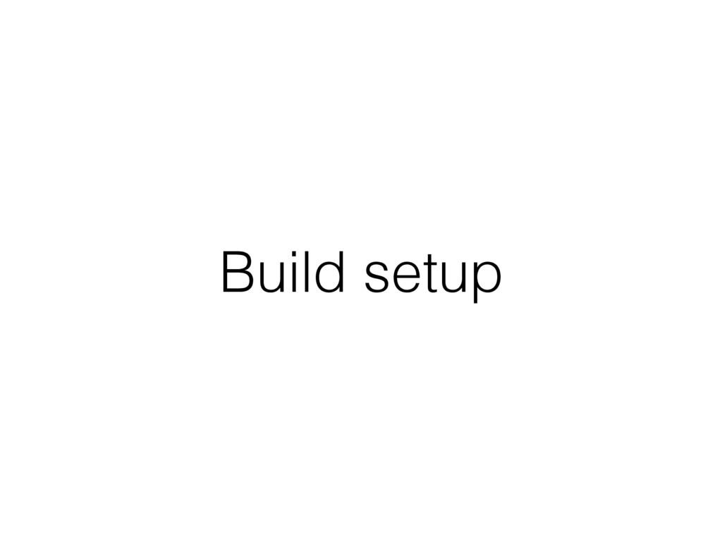 Build setup