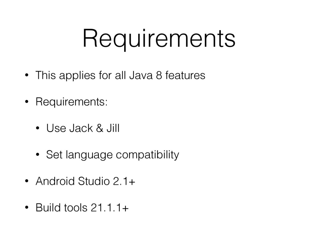 Requirements • This applies for all Java 8 feat...