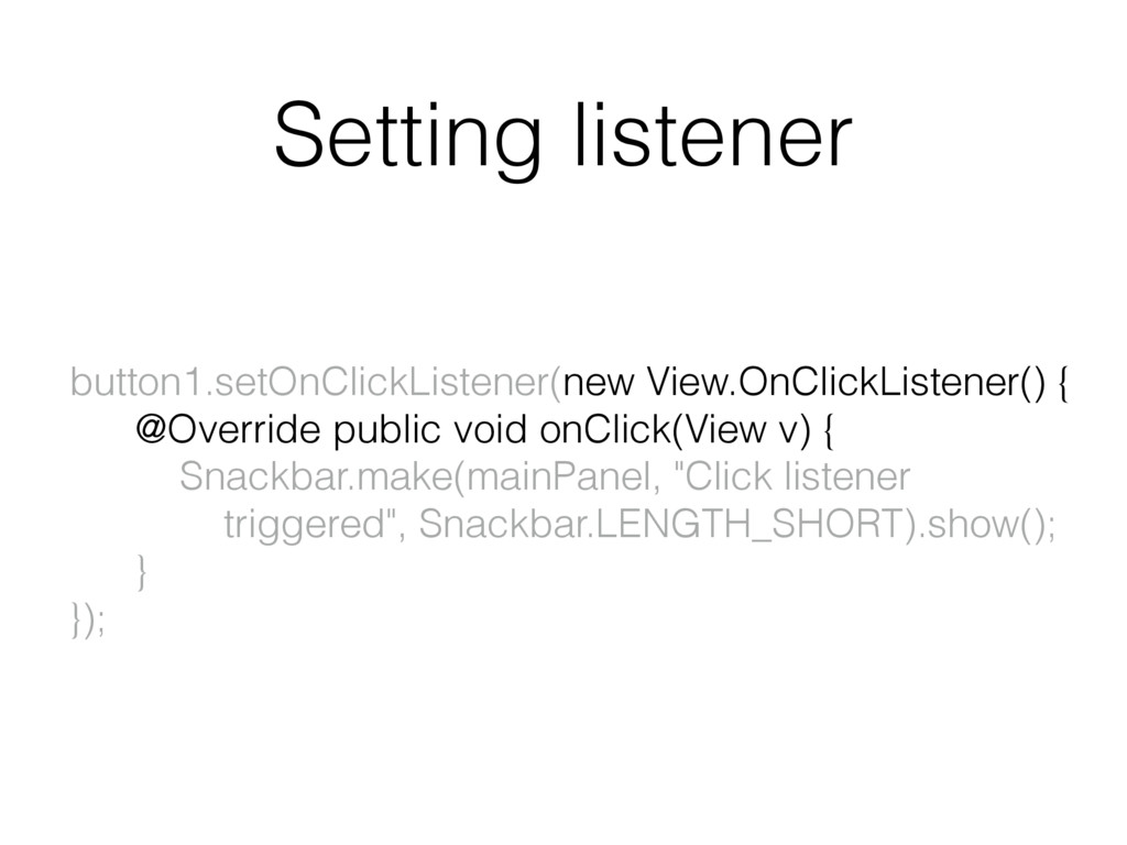 Setting listener button1.setOnClickListener(new...