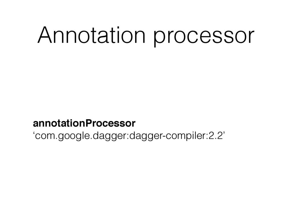 Annotation processor annotationProcessor 'com.g...
