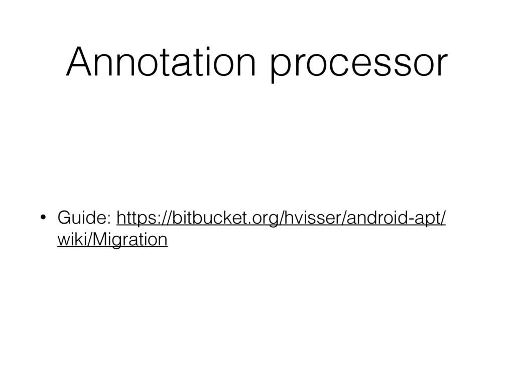 Annotation processor • Guide: https://bitbucket...