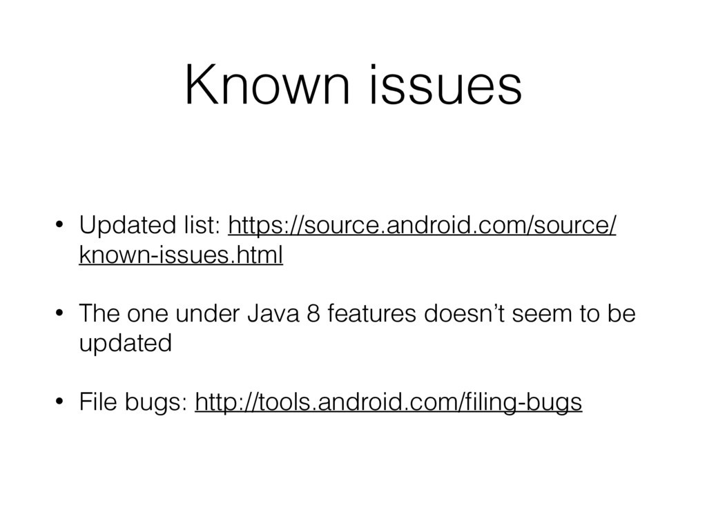 Known issues • Updated list: https://source.and...