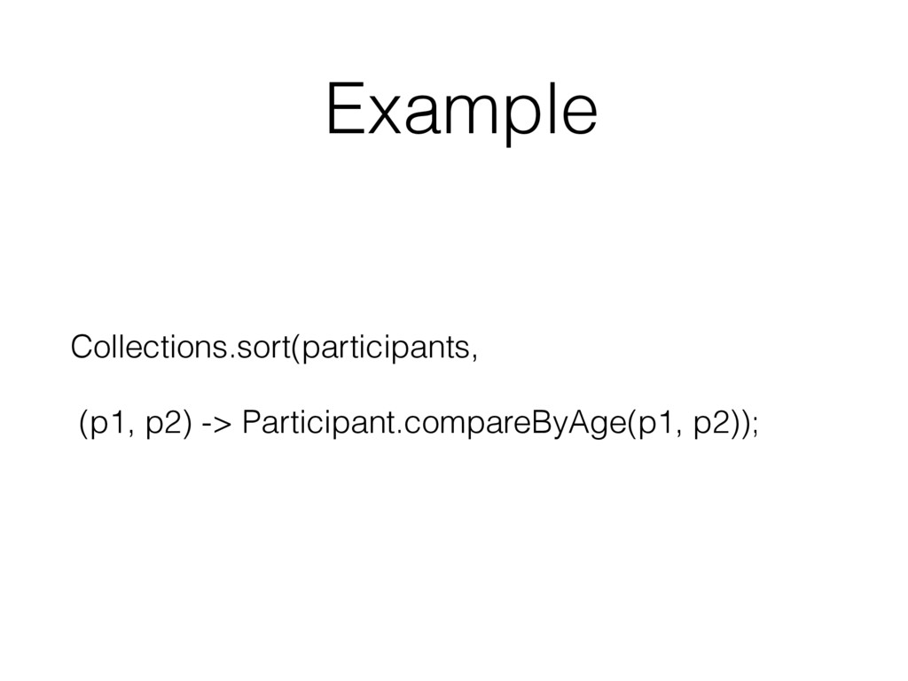 Example  Collections.sort(participants, (p1, p...