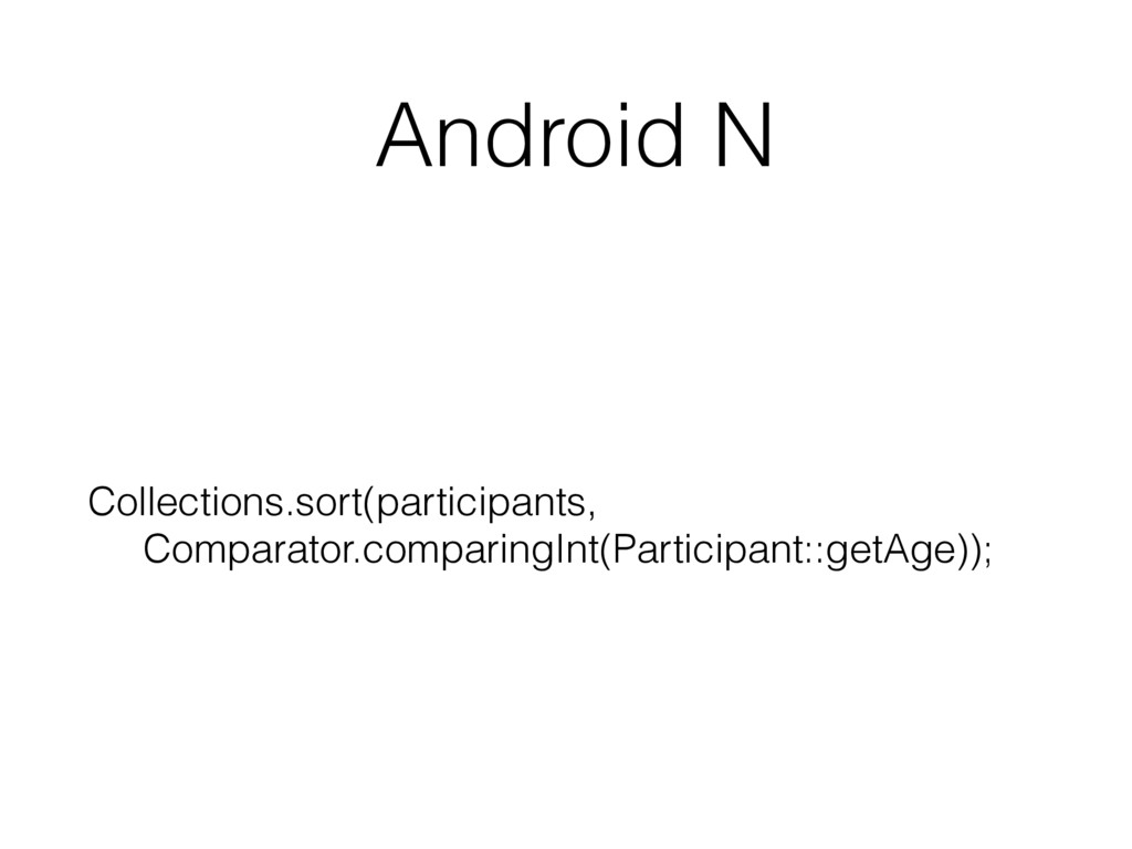 Android N  Collections.sort(participants, Com...