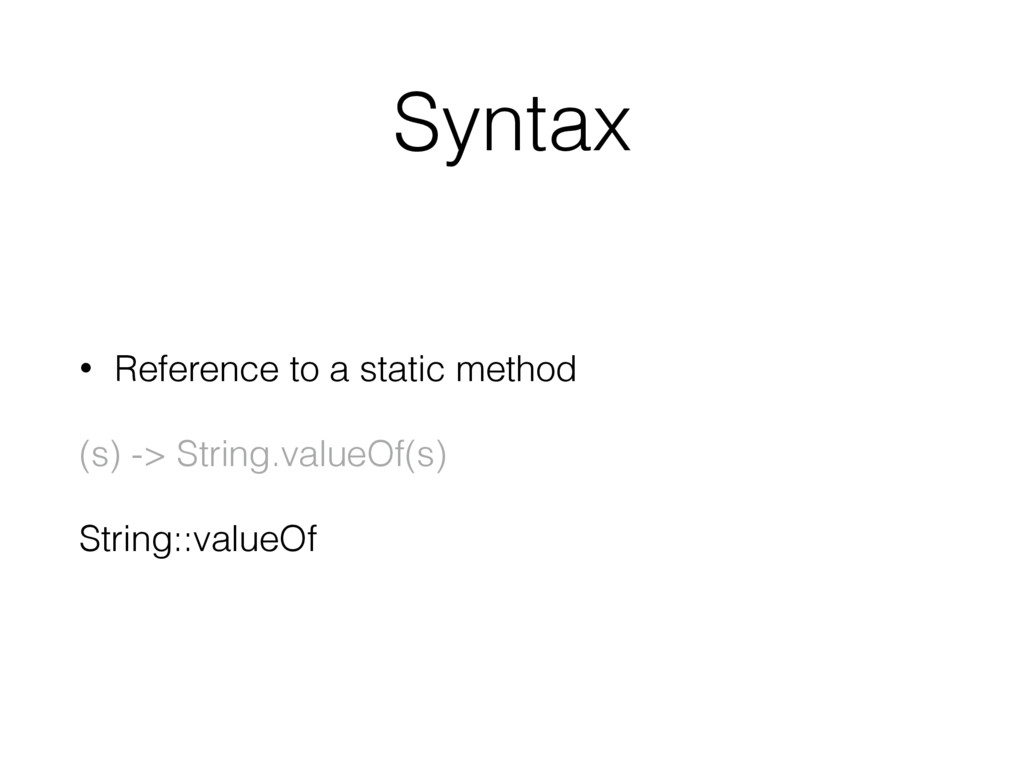 Syntax • Reference to a static method (s) -> St...