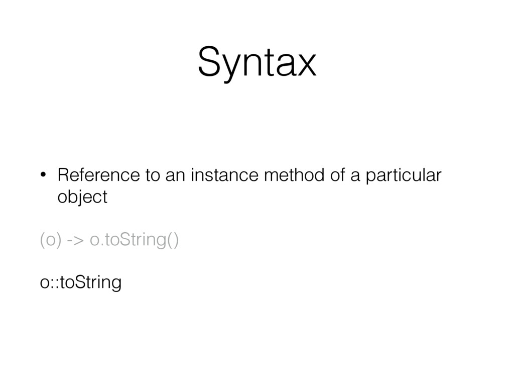 Syntax • Reference to an instance method of a p...