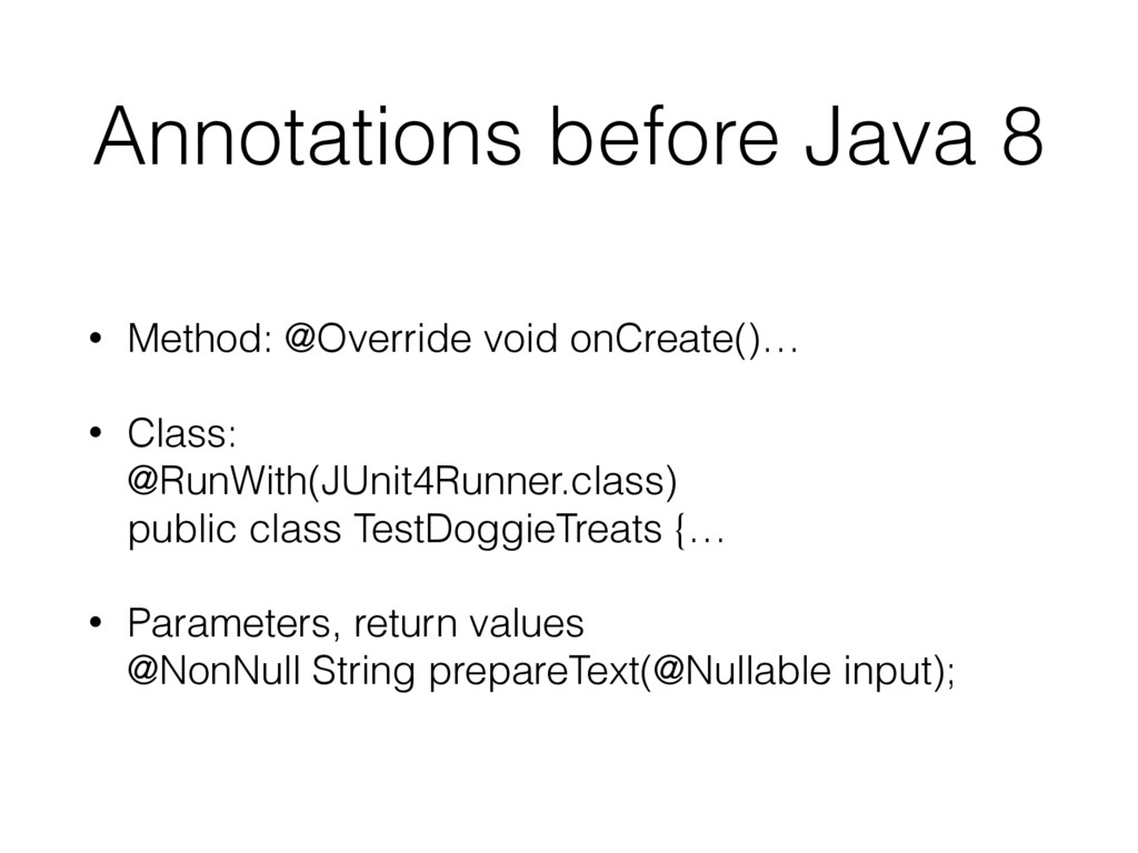 Annotations before Java 8 • Method: @Override v...