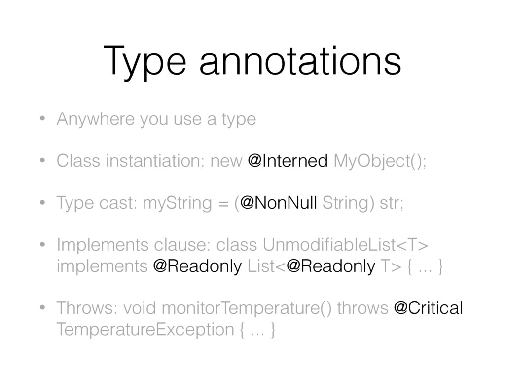 Type annotations • Anywhere you use a type • Cl...