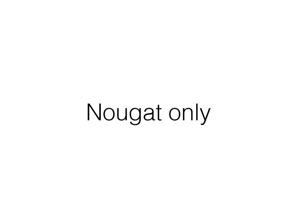 Nougat only