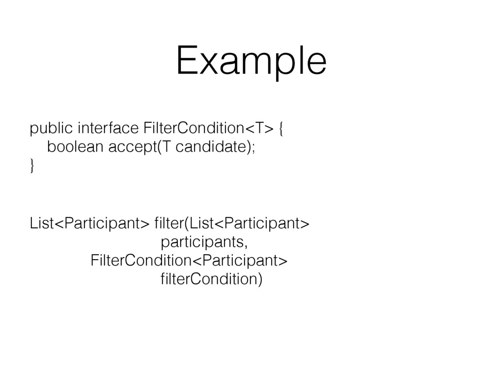 Example public interface FilterCondition<T> { ...