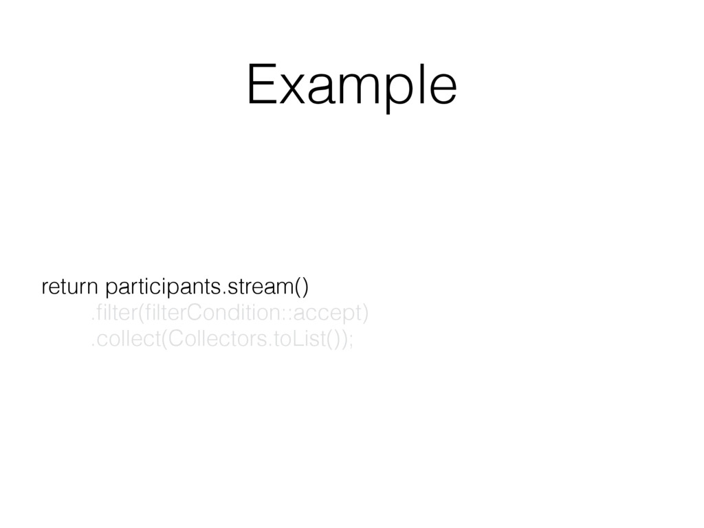 Example return participants.stream() .filter(fil...