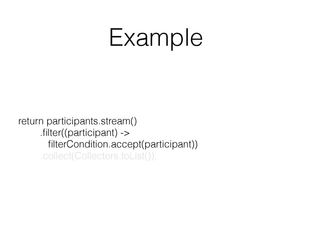 Example return participants.stream() .filter((p...