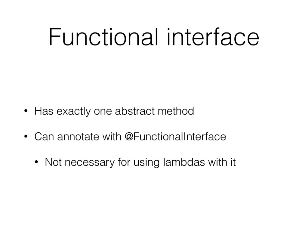 Functional interface • Has exactly one abstract...