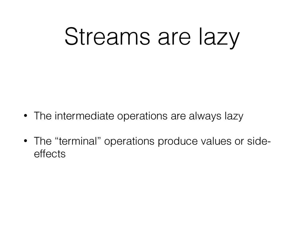 Streams are lazy • The intermediate operations ...