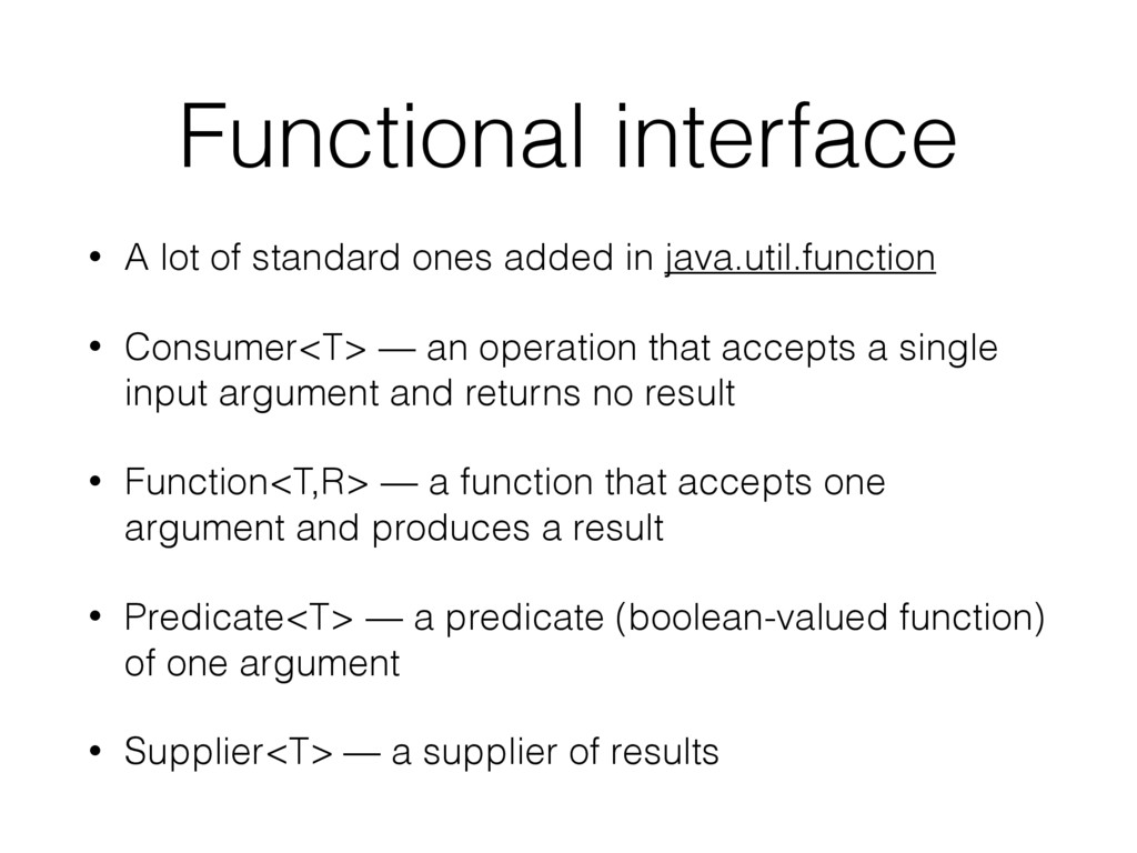 Functional interface • A lot of standard ones a...
