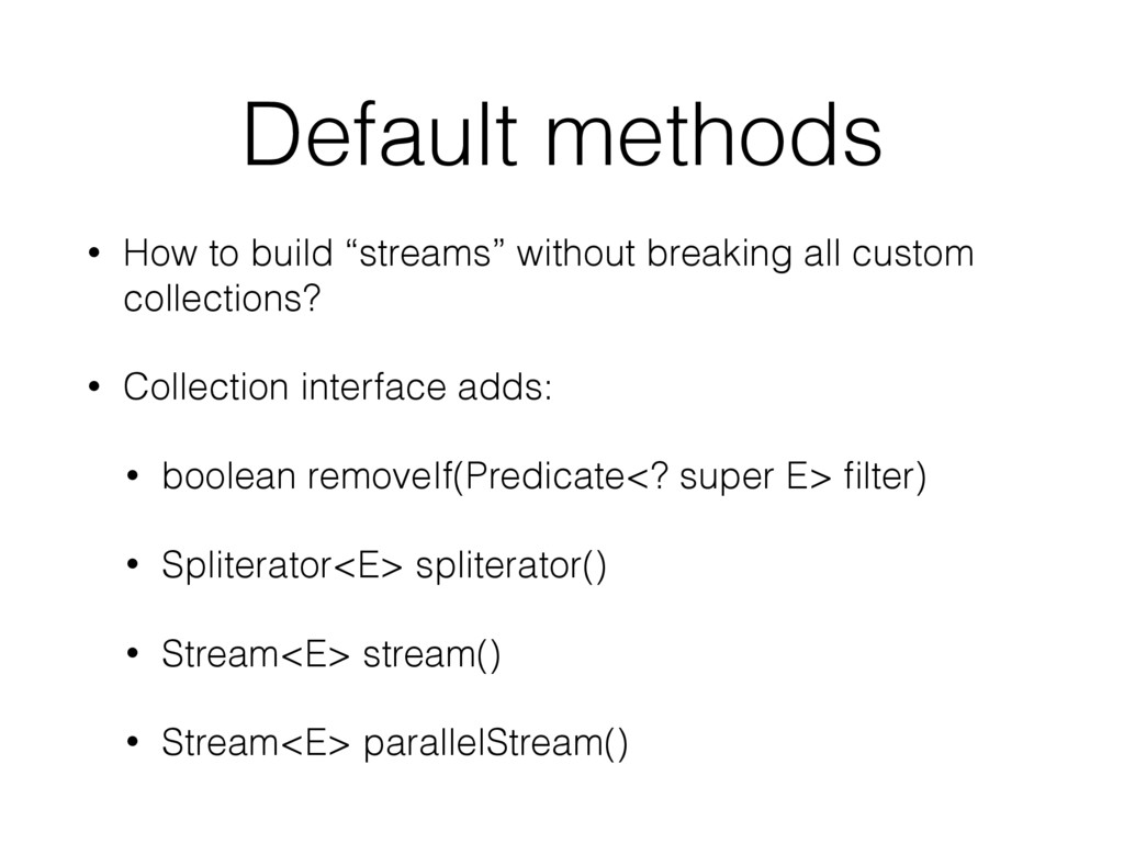 """Default methods • How to build """"streams"""" withou..."""