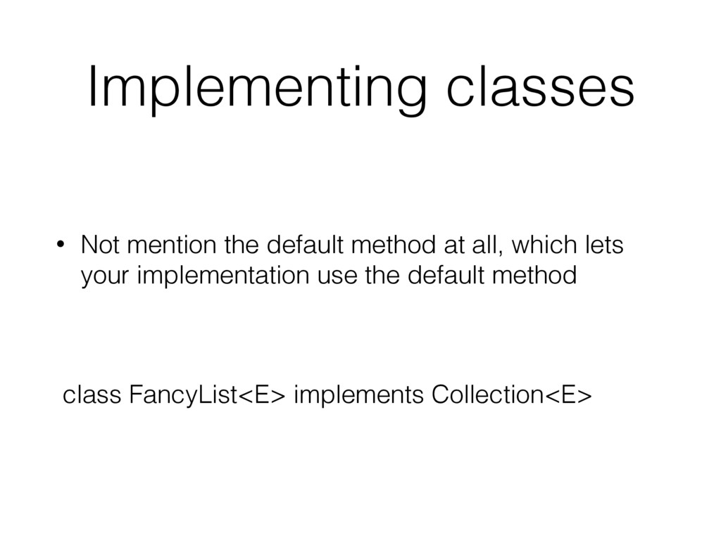 Implementing classes • Not mention the default ...