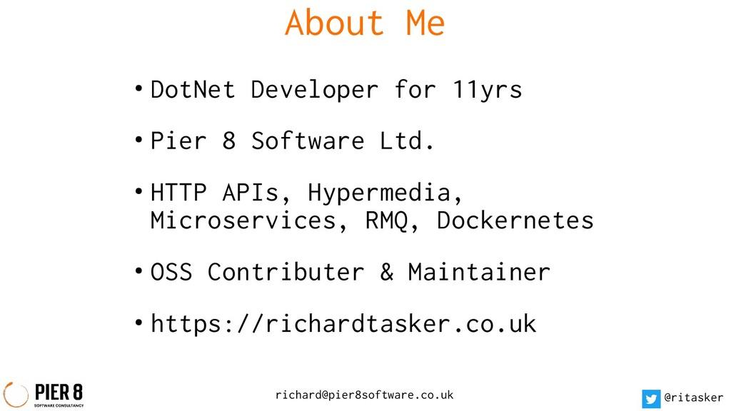 richard@pier8software.co.uk @ritasker About Me ...