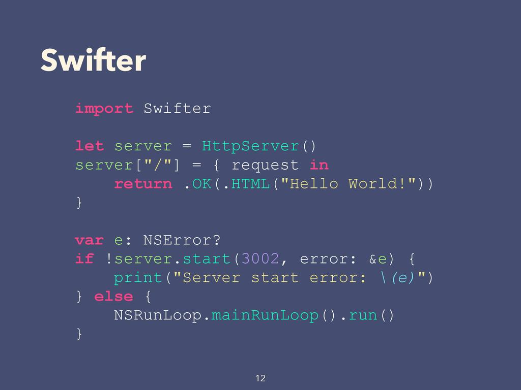 Swifter 12 import Swifter let server = HttpServ...