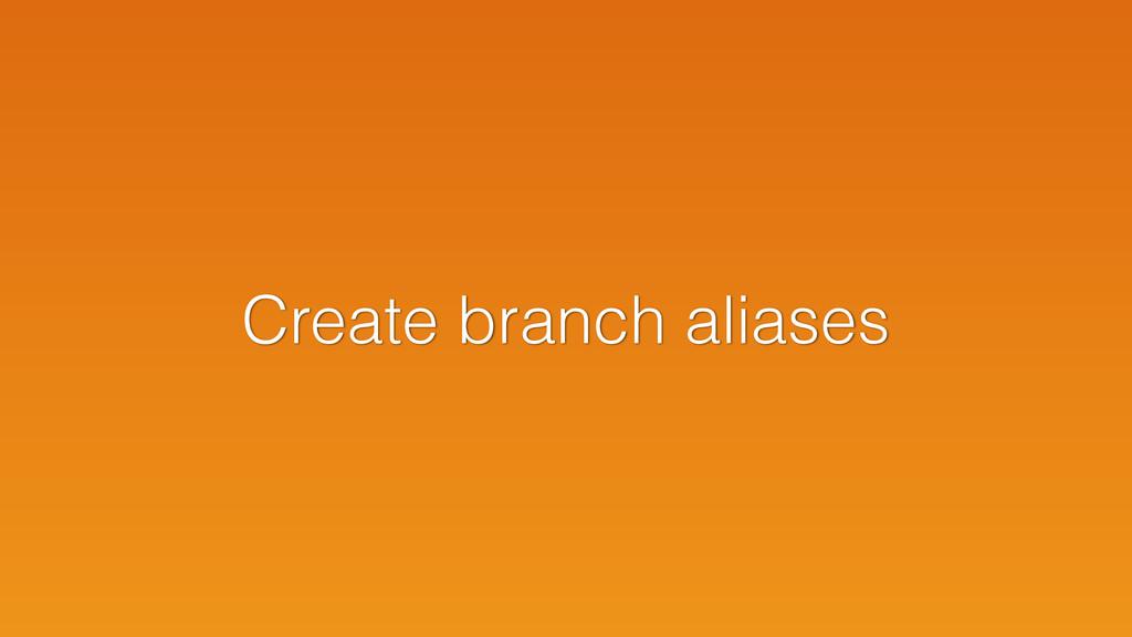 Create branch aliases