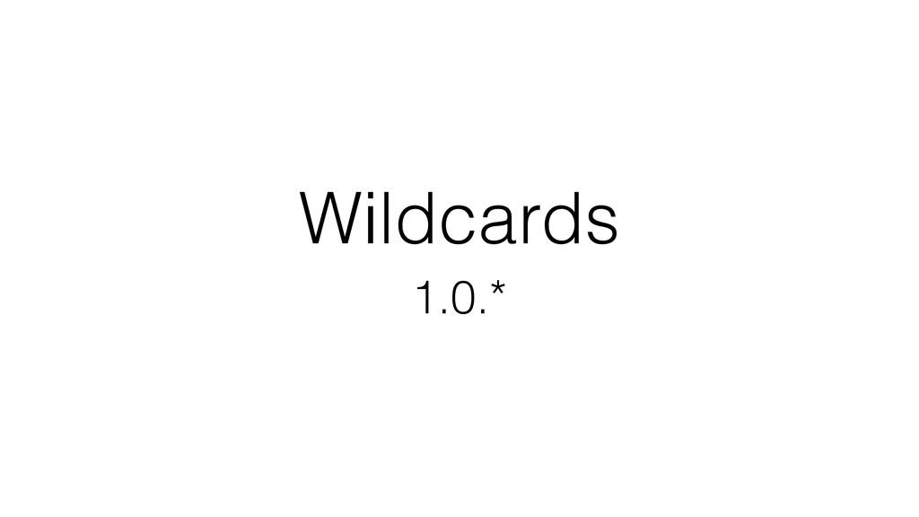 Wildcards 1.0.*