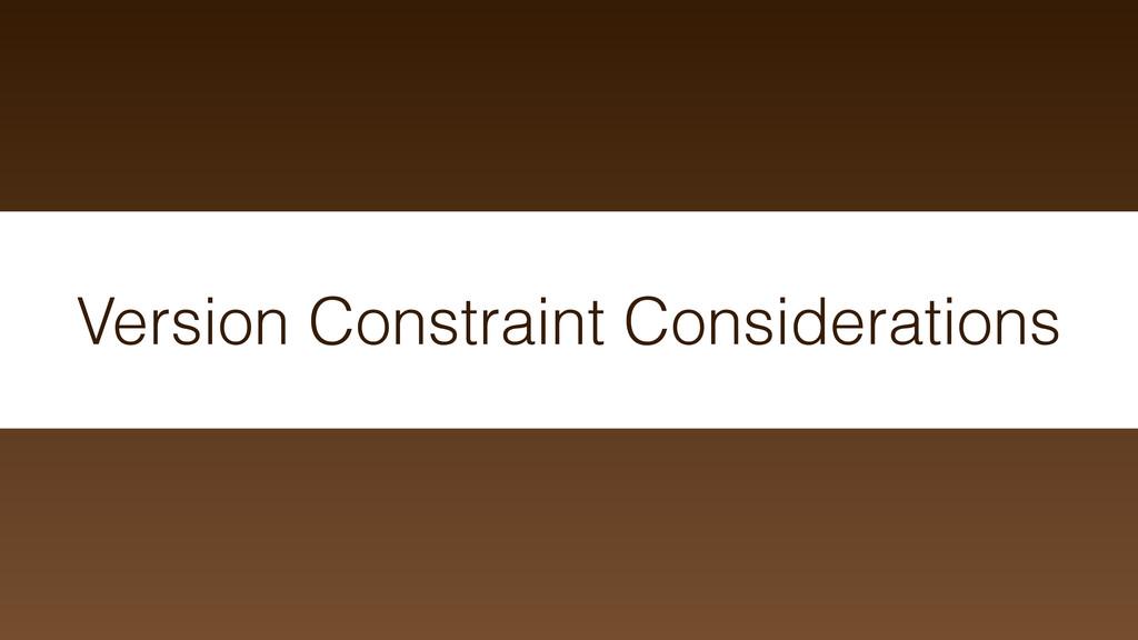Version Constraint Considerations