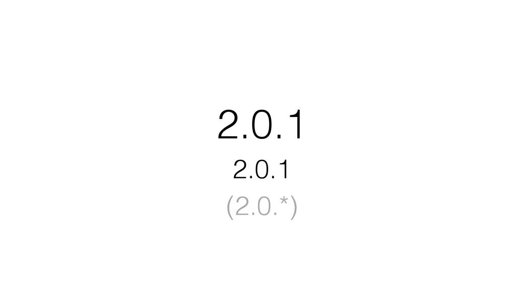 2.0.1 2.0.1 (2.0.*)