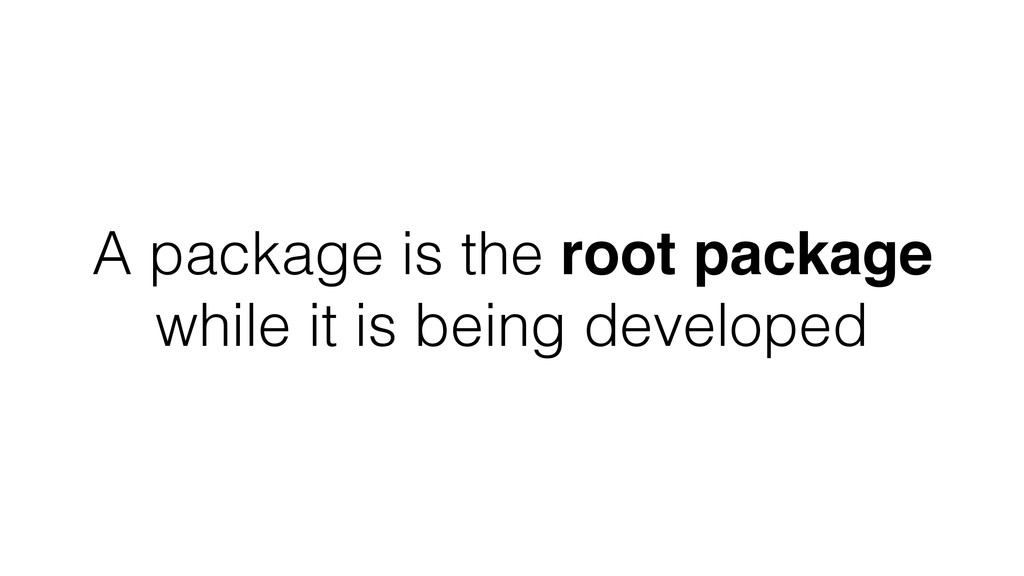 A package is the root package while it is being...