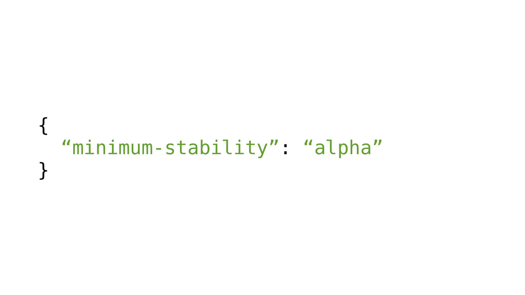 "{ ""minimum-stability"": ""alpha"" }"