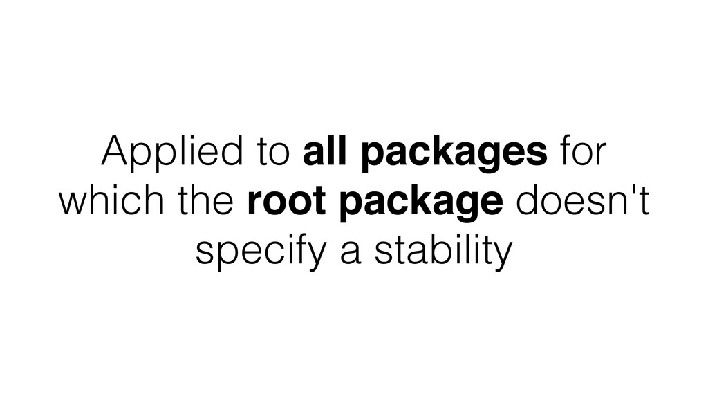 Applied to all packages for which the root pack...