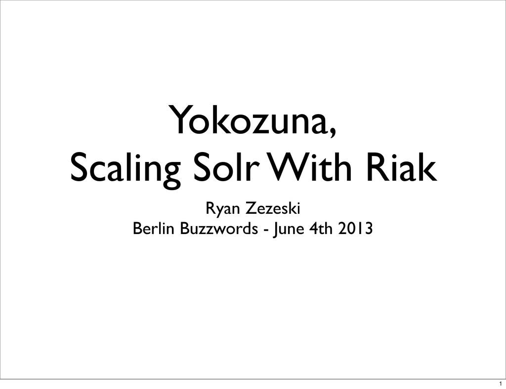 Yokozuna, Scaling Solr With Riak Ryan Zezeski B...