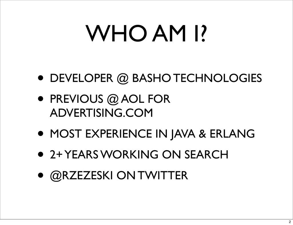 WHO AM I? • DEVELOPER @ BASHO TECHNOLOGIES • PR...