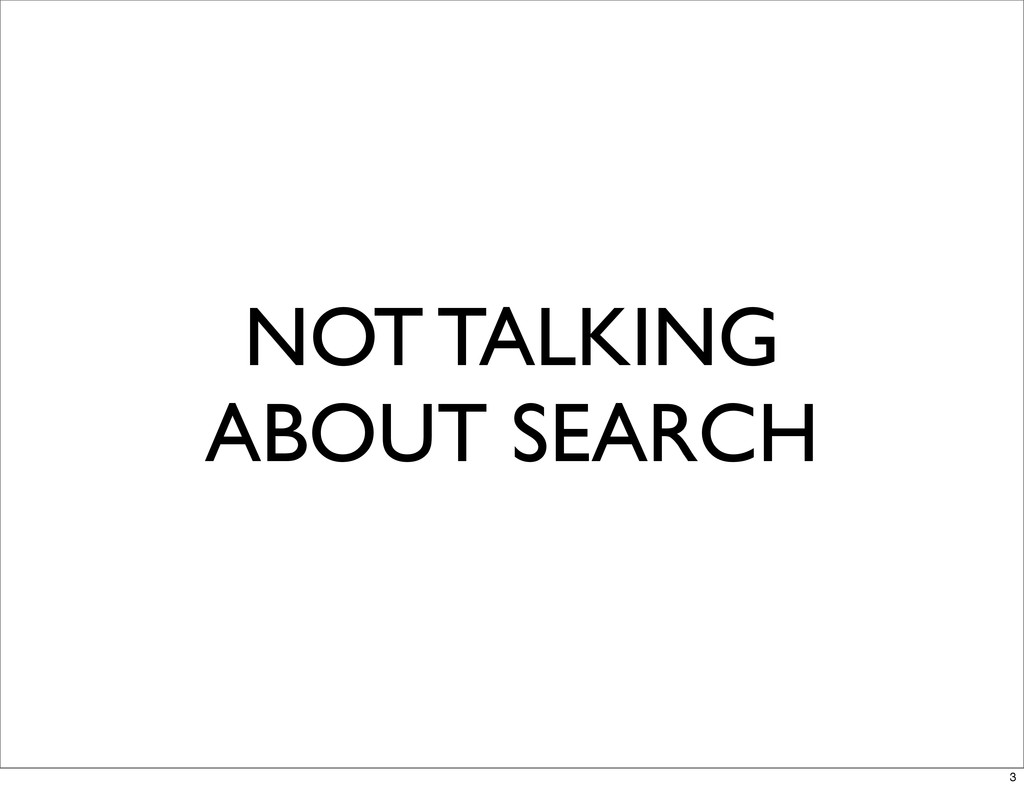 NOT TALKING ABOUT SEARCH 3