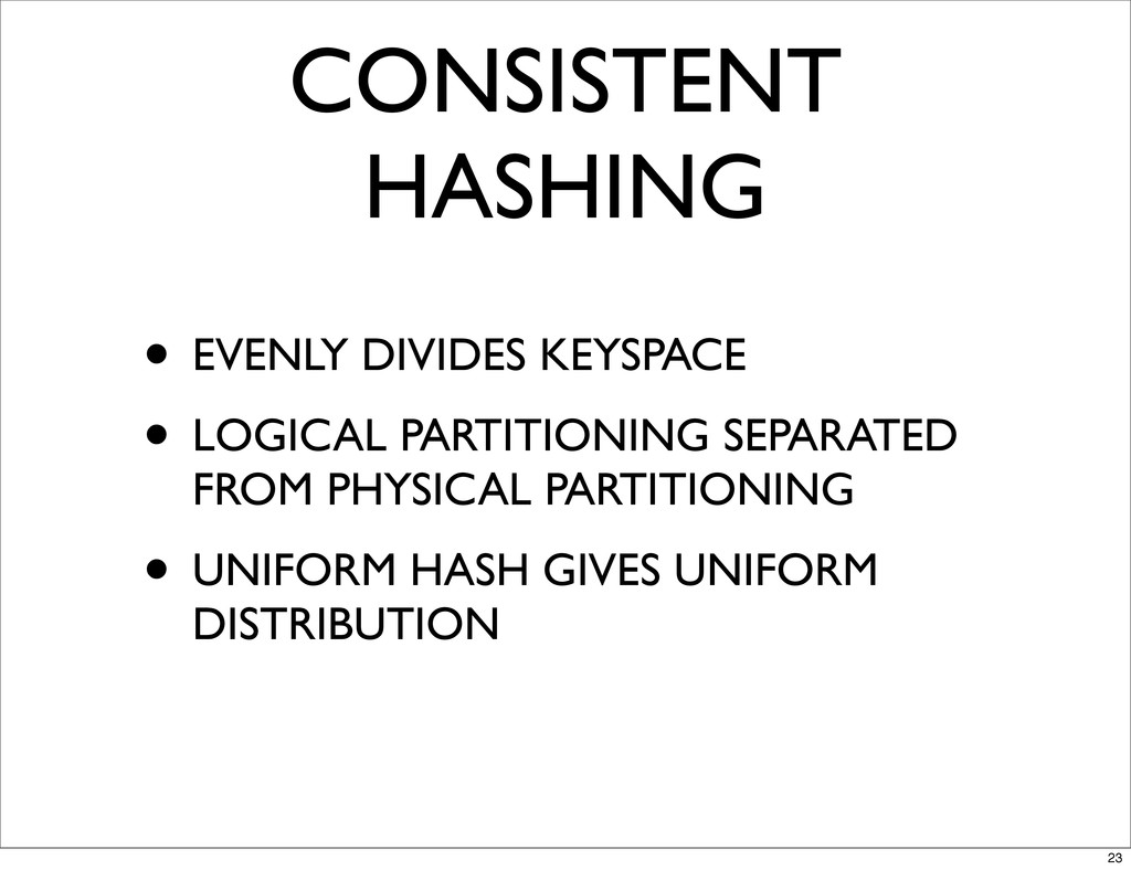 CONSISTENT HASHING • EVENLY DIVIDES KEYSPACE • ...