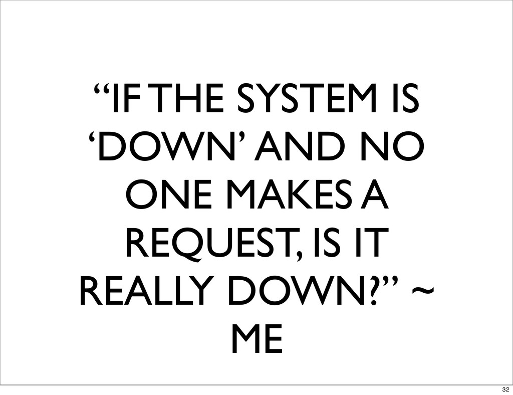 """IF THE SYSTEM IS 'DOWN' AND NO ONE MAKES A REQ..."