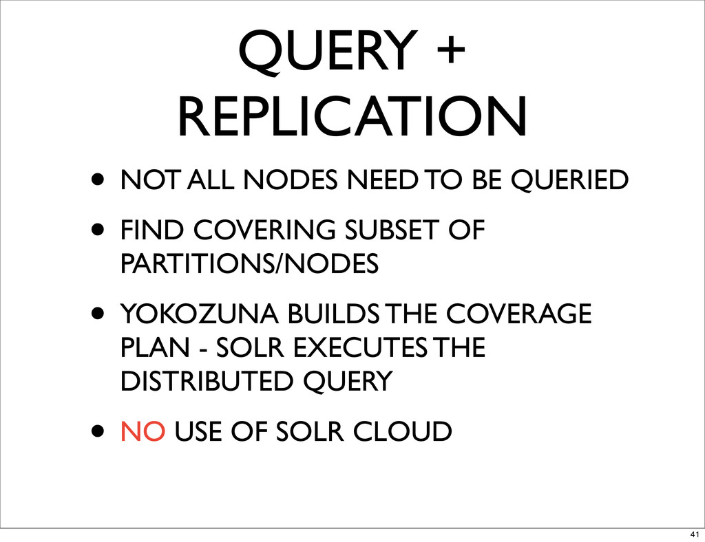 QUERY + REPLICATION • NOT ALL NODES NEED TO BE ...