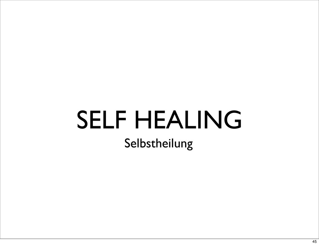 SELF HEALING Selbstheilung 45